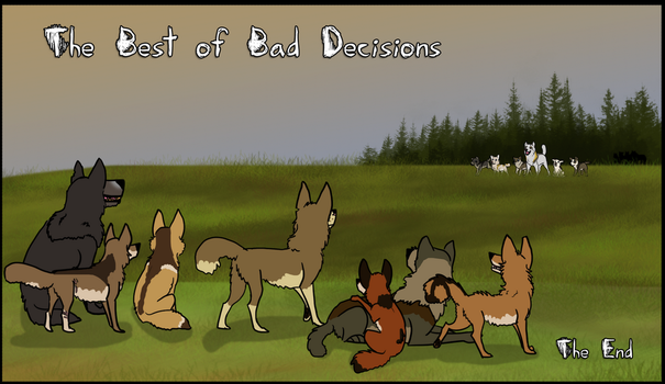 Best of Bad Decisions: The End by Songdog-StrayFang