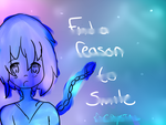 Find A Reason To Smile by SakuraCrystalKatana