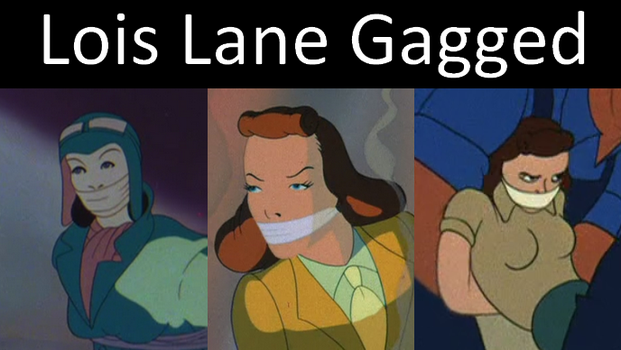 Lois Lane gagged (1940s cartoons) by HeroineInDistress