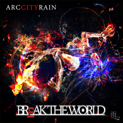 BREAK THE WORLD Music Jacket ~ Arc City Rain by ameshin