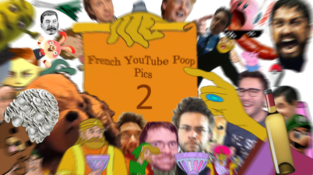 French YouTube Poop Pics 2 by Kidpaddleetcie