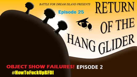 OSF Episode 2: BFDI 25: Return Of The Hang Glider by MikeTheKoopaWarrior