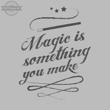 Magic Is Something You Make (close up) by ShirtSayings