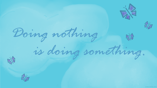 Doing Nothing Is Doing Something by Felisy