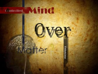 Mind Over Matter by ci5roger