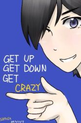 Get up,Get down, Get crazy!! by luvdreamin