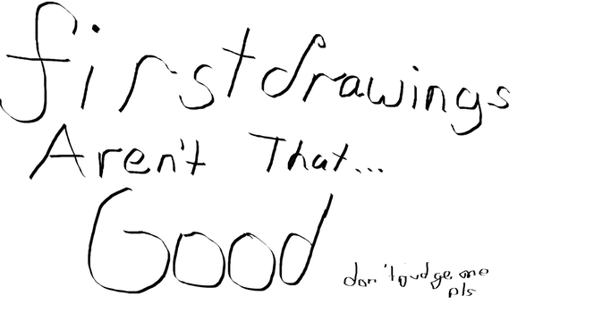 First Drawing - It's Only Words Tho by AuroraIsMe