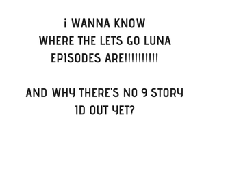 i WANNA KNOWWHERE THE LETS GO LUNA EPISODES ARE!!! by Lyrart323