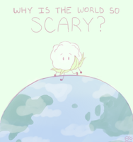 Why is the world so scary? by PracticalSomething