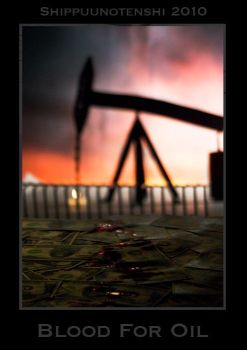 Blood for Oil by Shippuunotenshi