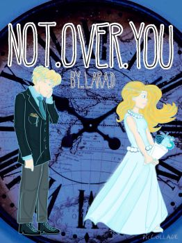 Not Over You Edited by Imagine0139