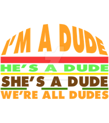 We're All Dudes by optimisticxpessimist