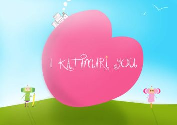I Katamari You by Kokitta