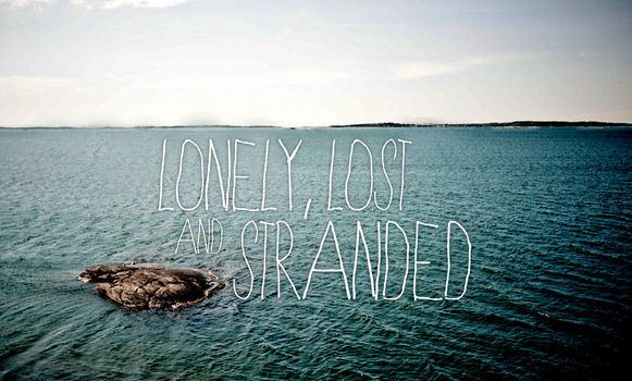 Lonely, Lost and Stranded by remember-the-silence