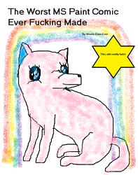 The Shittiest MS Paint Comic Ever Made Cover by Woofs-Four-Ever