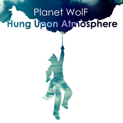 Planet WolF - Hung Upon Atmosphere by TheRoflCoptR