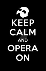 Keep Calm and Opera On by OnlyOneWish123