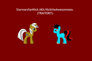 Is StarwarsfanNick a Traitor? (Please Read Below) by AldutheCat
