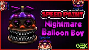 Nightmare Balloon Boy - SPEEDPAINT - FNAF 4 DLC by GEEKsomniac
