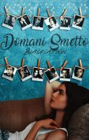 Domani Smetto||Wattpad Cover|| by DaisyChan55
