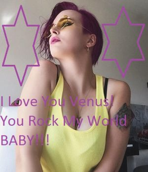 I Love You Venus You Rock My World Baby! by rowdyroughman