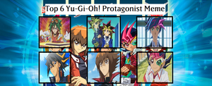 My Top 6 Yugioh Protagonist Meme by MarioFanProductions