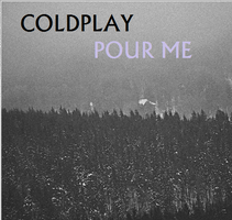 Coldplay - Pour Me by darko137