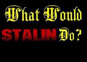 What Would Stalin do? by Xovvo