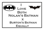 I Love Both Nolan's Batman x Burton's Equally Stam by Carriejokerbates