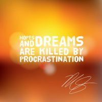 Hopes and Dreams are Killed by Procrastination by michaelsboost