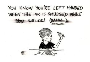 You know you're left handed by EspnB