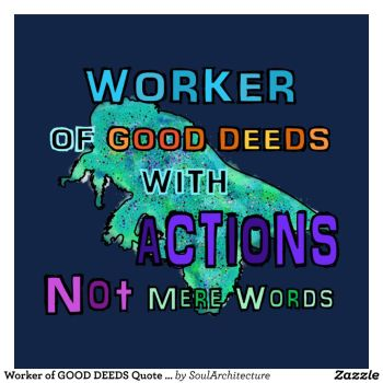 Worker of GOOD DEEDS With Actions Tshirt Design by Writtensouls
