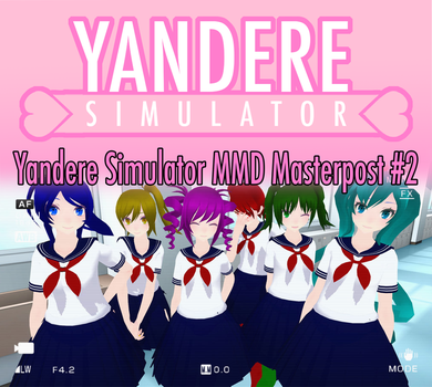 Yandere Simulator MMD Masterpost #2 (DL linkbacks) by ThatSpecialWriter
