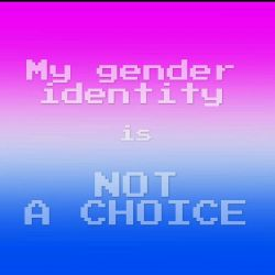 My gender identity is not a choice 2 by timeywimeystuff13