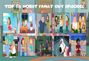 Top 10 Worst Family Guy Episodes by Bluesplendont