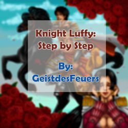 Knight Luffy: Step by Step by GeistdesFeuers