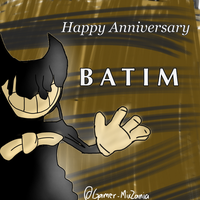 Happy 1st Anniversary BATIM!!! 2017-2018 by Gamer-MixZania