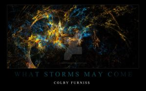 WHAT STORMS MAY COME by colbyfurniss