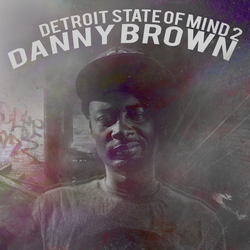 Danny Brown - Detroit State of Mind Vol. 2 by iFadeFresh
