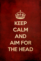 KEEP CALM AND AIM FOR THE HEAD REDUX RED by romancer