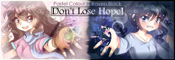 Pastel and Raven : Don't lose hope! by 5Guardiians