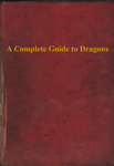 A Complete Guide to Dragons: Cover by Greenpolarbear47