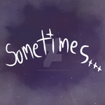 Sometimes Thumbnail by DrawingSpaceKat
