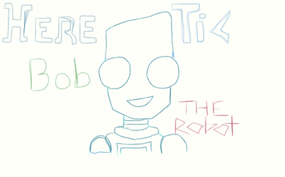 Here bob Tic the Robot , by MichinTheCat
