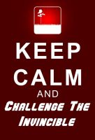 Keep Calm and Challenge The Invincible by EspionageDB7