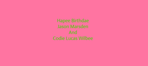 Happee Birthdae Jason Marsden And Codie L. Wilbee
