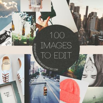 100 Images To Edit by DeserveWhatYouDream