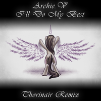 Archie.V I'll Do My Best Thorinair Remix by Thorinair