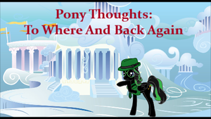 Pony Thoughts: To Where And Back Again by Blackbird2