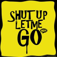 Shut Up and let me go by oneskillwonder
